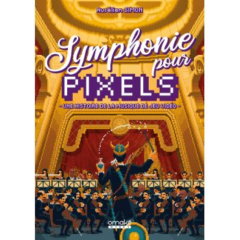 Symphonie pour Pixels - Une histoire de la musique de jeu vidéo