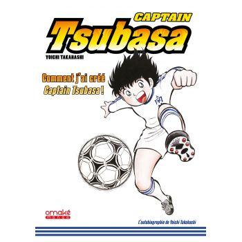 Captain Tsubasa - Comment j'ai créé Captain Tsubasa !